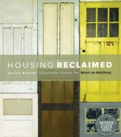 Housing Reclaimed: Sustainable Homes For Next To Nothing PDF