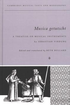 Musica Getutscht: A Treatise on Musical Instruments (1511) ~ Sebastian Virdung ~ Cambridge University Press ~ c1993 (2004 printing)
