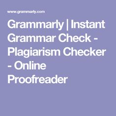 Grammarly | Instant Grammar Check - Plagiarism Checker - Online Proofreader