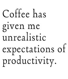 funny coffee quote on productivity. caffeine.