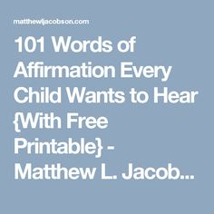101 Words of Affirmation Every Child Wants to Hear {With Free Printable} - Matthew L. Jacobson