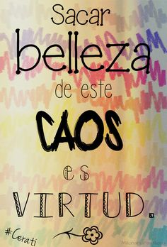 Finding beauty in this chaos is virtue - Gustavo Cerati Some Quotes, Best Quotes, Favorite Quotes, Funny Quotes, Truth Of Life, More Than Words, Spanish Quotes, Music Quotes, Sentences