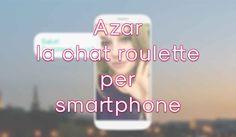 Di sicuro Chat Roulette è la più famosa realtà basata sul random camera basata su pc e mac, mentre l'equivalente per smartphone è Azar.
