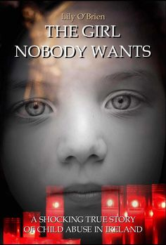 The Girl Nobody Wants: A Shocking True Story of Child Abuse in Ireland:Amazon:Kindle Store