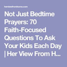 Not Just Bedtime Prayers: 70 Faith-Focused Questions To Ask Your Kids Each Day | Her View From Home