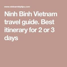 Ninh Binh Vietnam travel guide. Best itinerary for 2 or 3 days