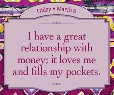 I have a great relationship with money; it loves me and fills my pockets. - Louise Hay