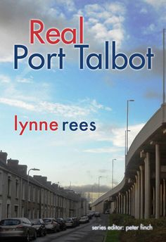 """£9.99 Real Port Talbot takes Michael Sheen's description of the """"small but mythic town of Port Talbot ... a town of earthly and sometimes unearthly delights"""", and goes in search of those delights. Using the series mix of history, the author's personal memories and oblique approaches to the physical aspects of the locale, Lynne Rees explores her past and discovers a place both familiar and unexpectedly new. #RealPortTalbot #Travel #Books #Reading #PortTalbot #Wales"""