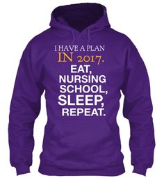 I Have A Plan In 2017 Eat, Nursing School, Sleep Repeat. Purple Sweatshirt Front