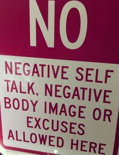NO Negative Self Talk,  NO Negative Body Image or Excuses Allowed Here
