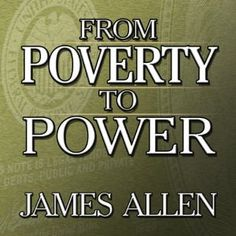 FROM POVERTY TO POWER! The PATH to PROSPERITY and The WAY of PEACE! by James Allen