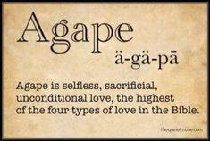 Agápē one of the four types of love in the Bible and the highest form of love. Jehovah God and His son Christ Jesus displays this affection for you and I. Agape is the GOD kind of Love who gave his son for our sins Lord Jesus; Bible Quotes, Bible Verses, Me Quotes, Scriptures, Word Of The Day, Word Of God, Beautiful Words, Adonai Elohim, Life Quotes Love