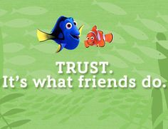 You can always trust a friend like Dory.