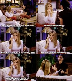 F.R.I.E.N.D.S. Is it sad that I can do her fake accent exactly?. Lol!