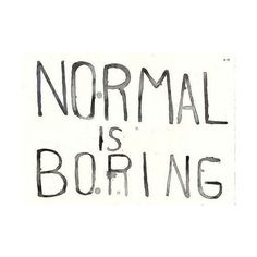 Normal is boring life quotes quotes quote life inspirational motivational life lessons