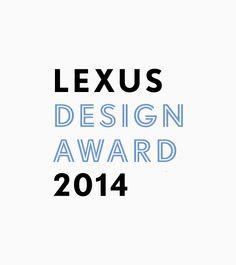 LEXUS DESIGN AWARD Concours Design, Luxury Automotive, Magazine Design, Call For Entry, Lexus Cars, Typeface Font, Retail Concepts, Awards 2017, Design Competitions