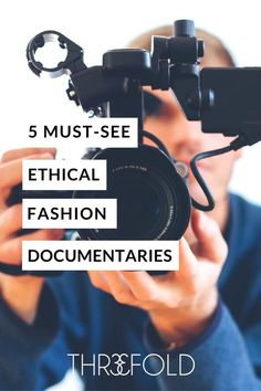 Here's your 5 must see documentaries to fuel your nights with e. Here's your 5 must see documentaries to fuel your nights with ethical fashion. Educate yourself, be inspired, then go change the world.