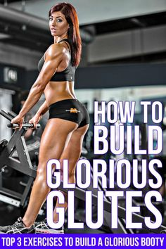 HOW TO BUILD GLORIOUS GLUTES