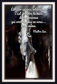 Écouter sa voix intérieure, c'est prendre la main de la personne qui croit le plus en vous... vous-même. Maître Zen.