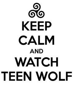 There is no keeping calm when watching Teen Wolf. It screws up your mental functions!