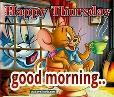 Happy Thursday Good Morning Tom And Jerry Quote good morning thursday thursday quotes good morning quotes happy thursday thursday quote good morning thursday happy thursday quote cute thursday quotes thursday quotes for friends and family