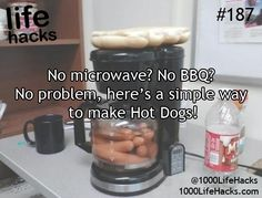 Make a simple meal with a coffeemaker. | 36 Life Hacks Every College Student Should Know   HAHAHA!!! LOVE IT