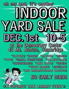 LOL here's a flyer I made for one of our indoor yard sales at the Papercut Zine Library