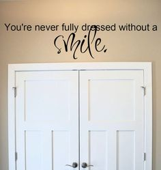 You're Never Fully Dressed Without a Smile.. vinyl wall decal sticker art
