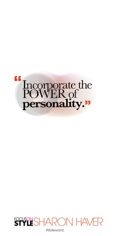 Incorporate the power of personality. Subscribe to the daily #styleword here: http://www.focusonstyle.com/styleword/ #quotes #styletips