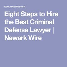 Eight Steps to Hire the Best Criminal Defense Lawyer   Newark Wire