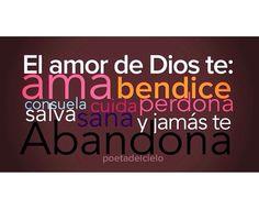 El amor de Dios te: ama, bendice, consuela, cuida, perdona, salva, sana y jamás te Abandona.
