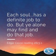 Each soul...has a definite job to do. But ye alone may find and do that job. #EdgarCayce reading 2823-1 (http://EdgarCayce.org)