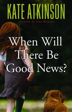 "When Will There Be Good News? by Kate Atkinson (Three lives come together in unexpected and deeply thrilling ways in the latest novel from Kate Atkinson, the critically acclaimed author who Harlan Coben calls ""an absolute must-read."")"