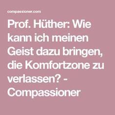 Prof. Hüther: Wie kann ich meinen Geist dazu bringen, die Komfortzone zu verlassen? - Compassioner