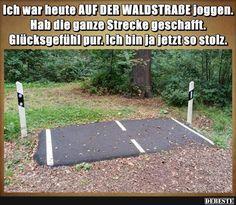 Ich war heute auf der Waldstraße joggen.. | Lustige Bilder, Sprüche, Witze, echt lustig
