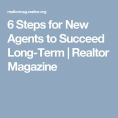 6 Steps for New Agents to Succeed Long-Term | Realtor Magazine