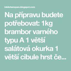 Na přípravu budete potřebovat: 1kg brambor varného typu A 1 větší salátová okurka 1 větší cibule hrst čerstvého nasekaného kopru ...