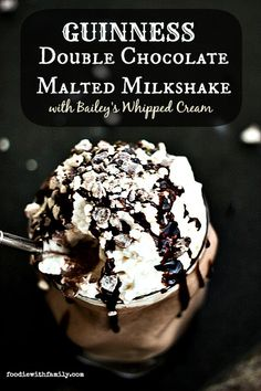 Guinness Double Chocolate Malted Milkshake with Bailey's Whipped Cream foodiewithfamily.com #StPatricksDay