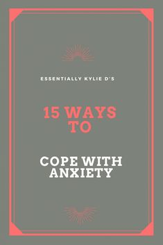 15 Ways to Cope with Anxiety | Essentially Kylie D.
