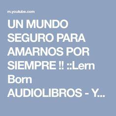 UN MUNDO SEGURO PARA AMARNOS POR SIEMPRE !! ::Lern Born AUDIOLIBROS - YouTube