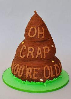 Oh Crap You're Old Cake, Hope's Sweet Cakes