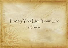 Today You Live Your Life