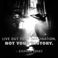 Time for motivational quotes by lokelani.zablantovio LIVE OUT YOUR IMAGINATION. NOT YOUR HISTORY. Stephen Covey  #chase #dream #abundance #beautiful #dreambigger #electrifying #fun #iam #jump #loveyourself #love #motivate #motivation #motivationalquotes #positivevibes #powerful #spirituality #unstoppable #vibration #vision #newlife #goodvibetribe #goals #destiny #workfromhome #mlm #entrepreneur #networkmarketing #create #creativity