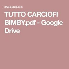 TUTTO CARCIOFI BIMBY.pdf - Google Drive Google Drive, Gelato, Food And Drink, Vegetables, Pdf, Recipes, Italian Cooking, Thermomix, Ice Cream