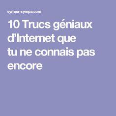10Trucs géniaux d'Internet que tuneconnais pas encore