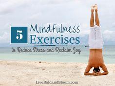 5 Mindfulness Exercises To Reduce Stress And Reclaim Joy