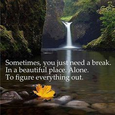 TOP BREAK quotes and sayings : Sometimes, you just need a break. In a beautiful place. To figure everything out. Need A Break, Take A Break, Great Quotes, Inspirational Quotes, Awesome Quotes, Random Quotes, Motivational Quotes, Simple Quotes, Clever Quotes