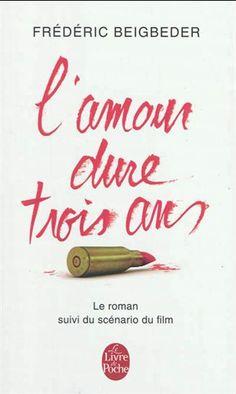 L'Amour dure trois ans : le roman suivi du scénario du film par BEIGBEDER, FRÉDÉRIC