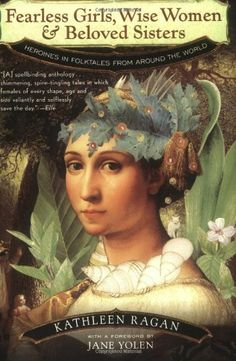 Fearless Girls, Wise Women & Beloved Sisters: Heroines in Folktales from Around the World by Kathleen Ragan http://www.amazon.com/dp/0393320464/ref=cm_sw_r_pi_dp_6f3jub1X3083C