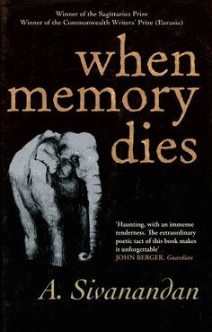 When Memory Dies by A. Sivanandan
